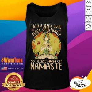I'm In A Really Good Place Spiritually So Please Fuck Off Namaste Lady Tank Top