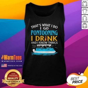 Lovely That's What I Do I Go Pontooning I Drink And I Know Things Boat Tank Top - Design By Warmtees.com