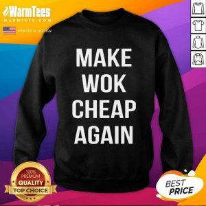 Make Wok Cheap Again SweatShirt