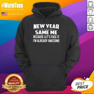 New Year Same Because Let's Face It I'm Already Awesome Hoodie