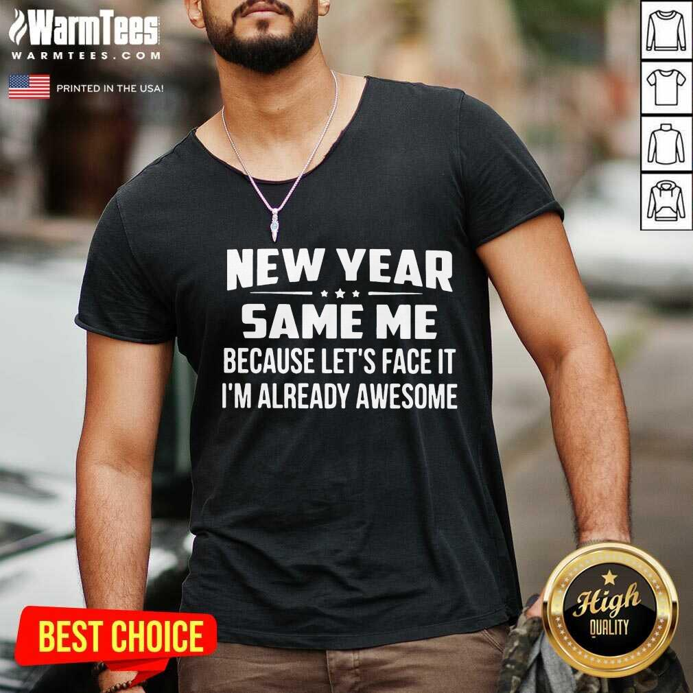 New Year Same Because Let's Face It I'm Already Awesome V-neck