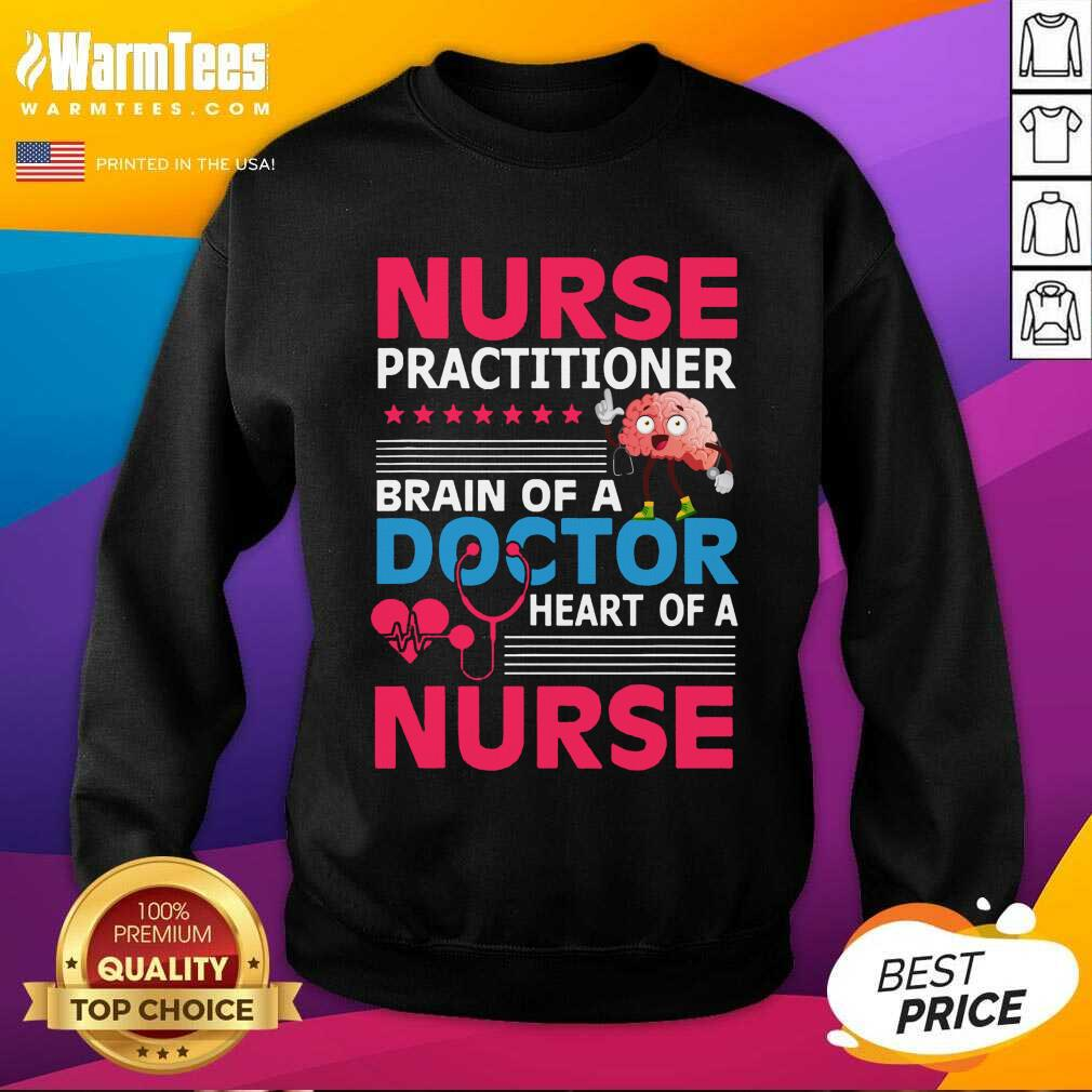 Nurse Practitioner Brain Of Doctor Heart Bain SweatShirt
