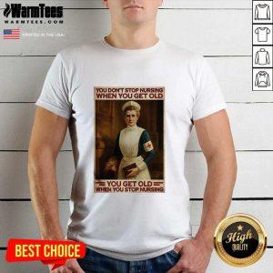 Nurse You Don't Stop Nursing When You Get Old You Get Old When You Stop Nursing Shirt - Design By Warmtees.com