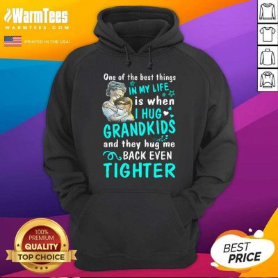 One Of The Best Things In My Life Is When I Hug My Grandkids And They Hug Me Back Even Tighter Hoodie