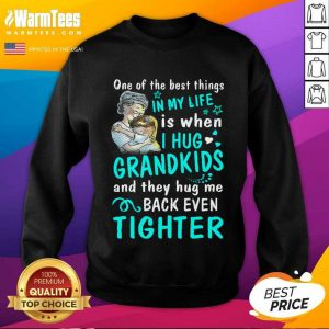 One Of The Best Things In My Life Is When I Hug My Grandkids And They Hug Me Back Even Tighter SweatShirt