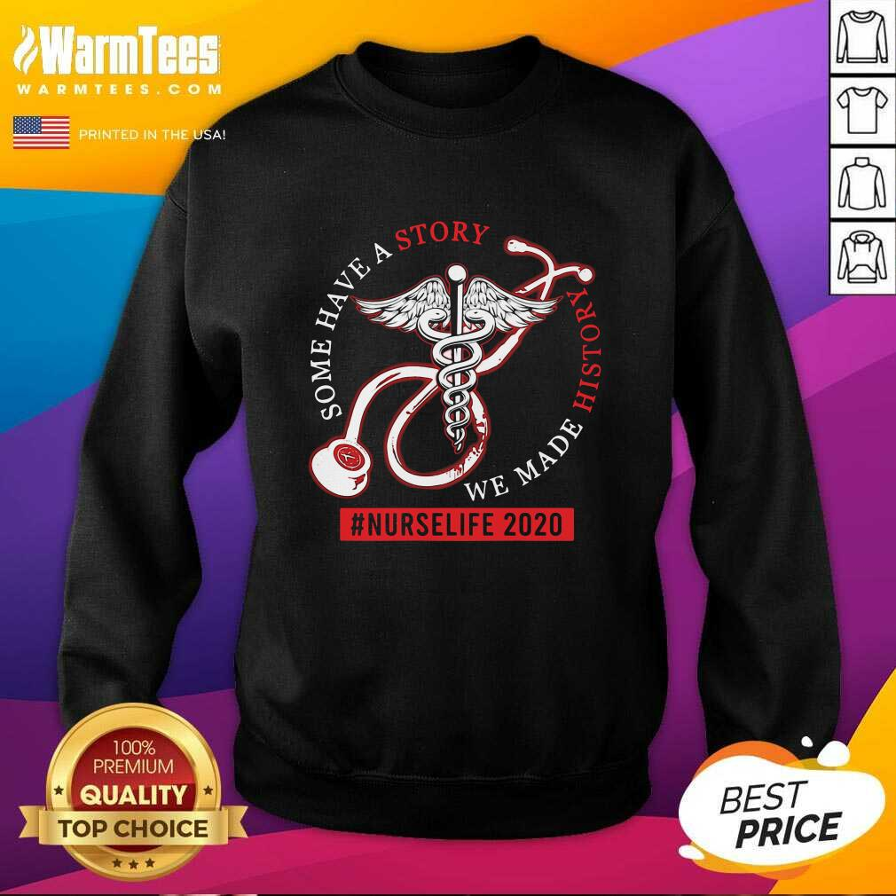 Some Have A Story We Made History #NurseLife 2020 Medical Icon SweatShirt  - Design By Warmtees.com