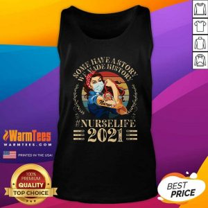 Some Have A Story We Made History Nurselife 2021 Tank Top - Design By Warmtees.com