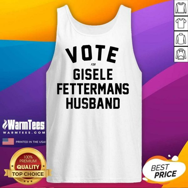Vote For Gisele Fettermans Husband Tank Top