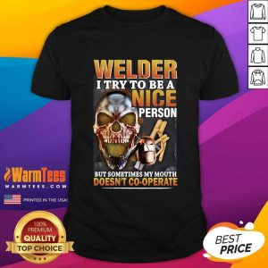 Welder I Try To Be A Nice Person But Sometimes My Mouth Doesn't Cooperate Shirt - Design By Warmtees.com