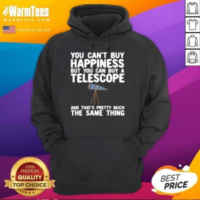 You Can't Buy Happiness But You Can Buy A Telescope And That's Pretty Much The Same Thing Astronomers Hoodie