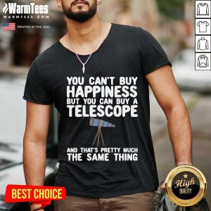 You Can't Buy Happiness But You Can Buy A Telescope And That's Pretty Much The Same Thing Astronomers V-neck