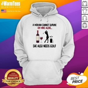 A Woman Cannot Survive On Wine Alone She Also Needs Golf Hoodie - Design By Warmtees.com