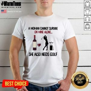 A Woman Cannot Survive On Wine Alone She Also Needs Golf Shirt - Design By Warmtees.com