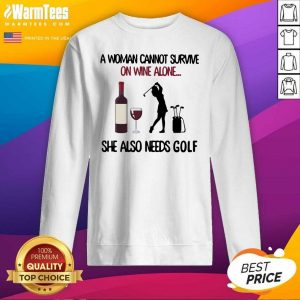 A Woman Cannot Survive On Wine Alone She Also Needs Golf SweatShirt - Design By Warmtees.com