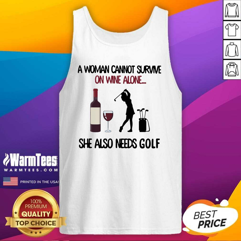 A Woman Cannot Survive On Wine Alone She Also Needs Golf Tank Top   - Design By Warmtees.com