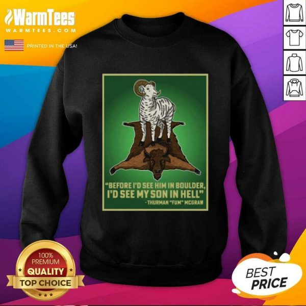 Before I'd See Him In Boulder I'd See My Son In Hell SweatShirt
