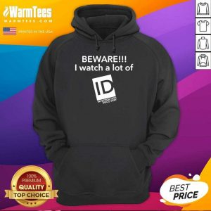 Beware I Watch A Lot Of ID Investigation Discovery Hoodie