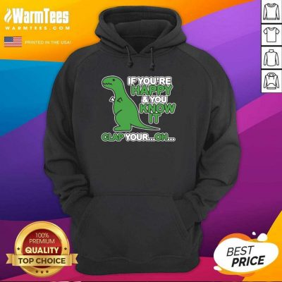 Dinosaur If You're Happy And You Know It Clap Your Oh Hoodie