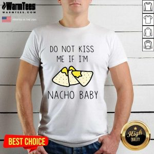 Do Not Kiss Me If I'm Nacho Baby Shirt - Design By Warmtees.com