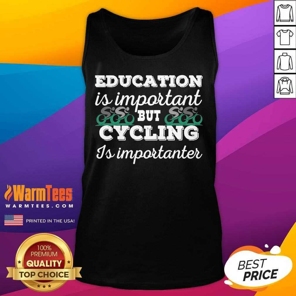 Education Is Important But Cycling Is Importanter Tank Top