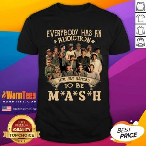 Everybody Has An Addiction Mine Just Happens To Be Mash Shirt - Design By Warmtees.com