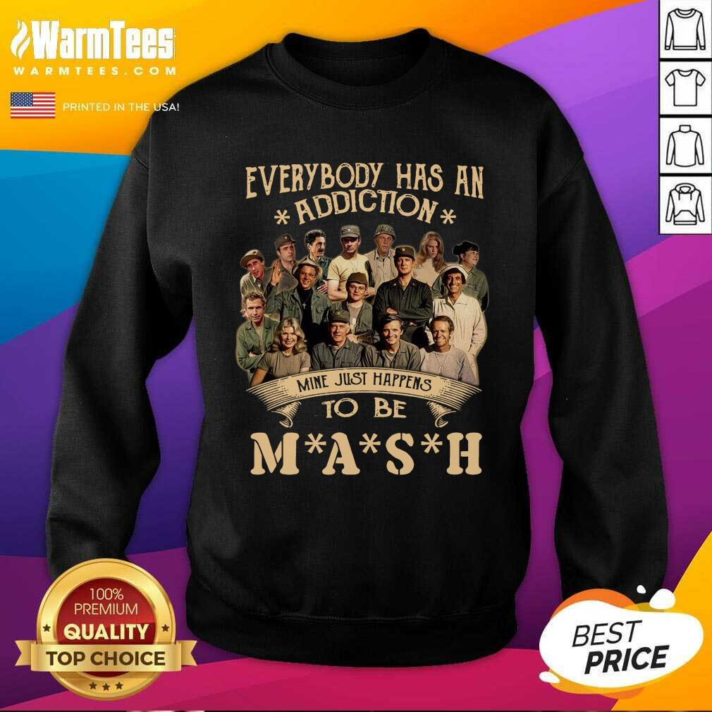 Everybody Has An Addiction Mine Just Happens To Be Mash SweatShirt  - Design By Warmtees.com