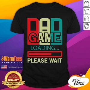 Gamers Dad Game Loading Please Wait Shirt