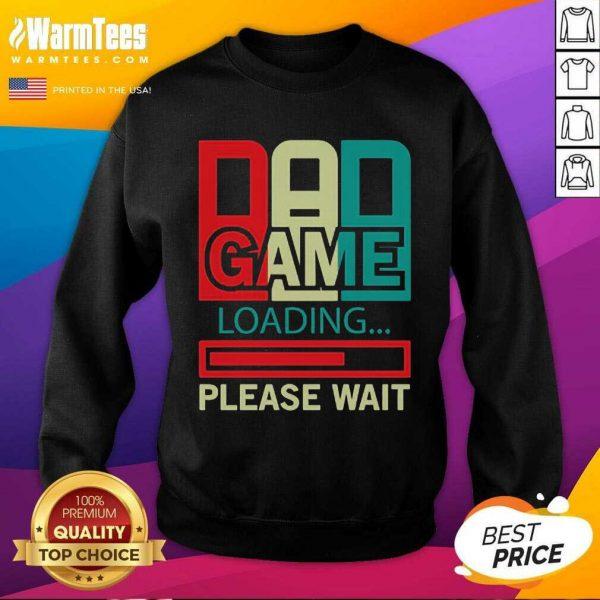 Gamers Dad Game Loading Please Wait SweatShirt