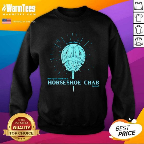 Have You Thanked A Horseshoe Crab Today 2021 SweatShirt - Design By Warmtees.com