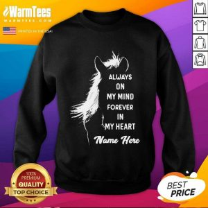 Horse Always On My Mind Forever In My Heart Name Here SweatShirt