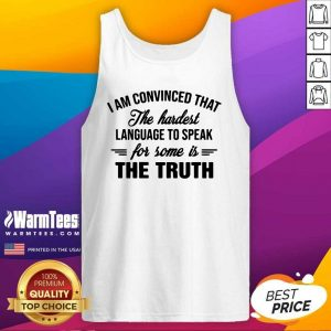 Hot I Am Convinced That The Hardest Language To Speak For Some Is The Truth Tank Top - Design By Warmtees.com
