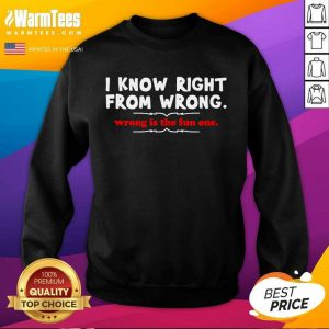 I Know Right From Wrong Is The Fun One SweatShirt