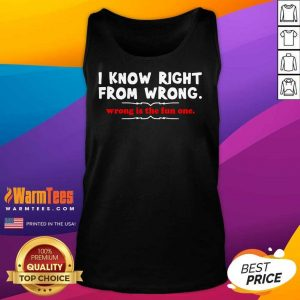 I Know Right From Wrong Is The Fun One Tank Top