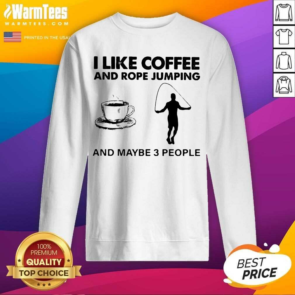 I Like Coffee And Rope Jumping And Maybe 3 People SweatShirt