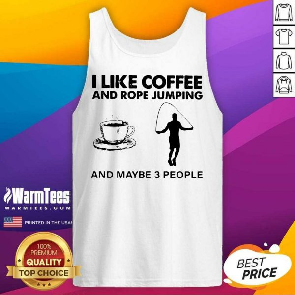 I Like Coffee And Rope Jumping And Maybe 3 People Tank Top