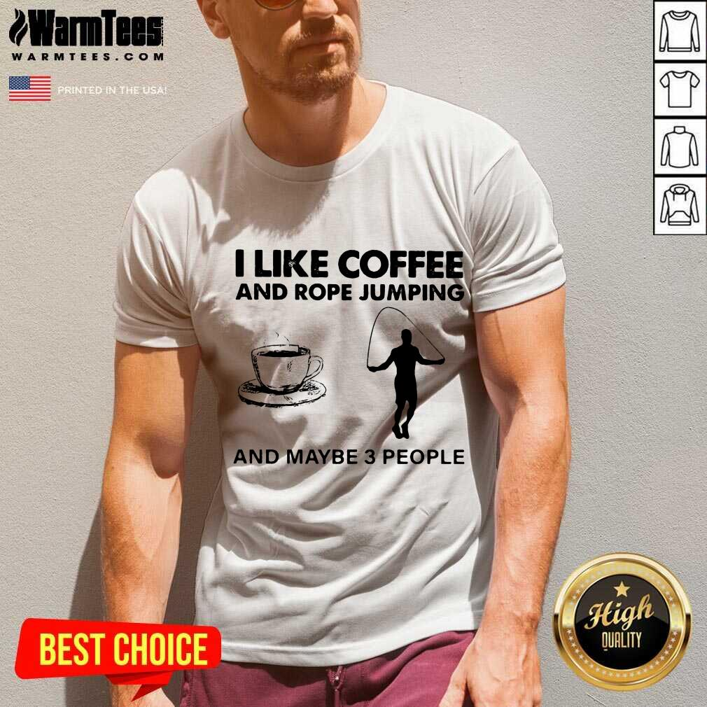 I Like Coffee And Rope Jumping And Maybe 3 People V-neck