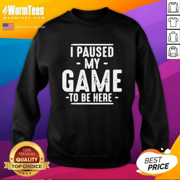 I Paused My Game To Be Here Graphic Novelty Sarcastic SweatShirt - Design By Warmtees.com