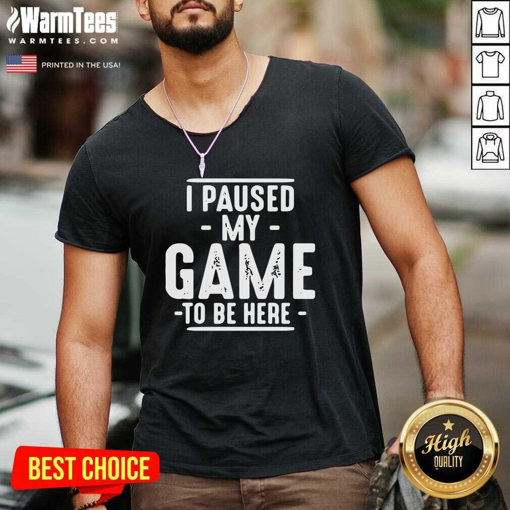 I Paused My Game To Be Here Graphic Novelty Sarcastic V-neck - Design By Warmtees.com