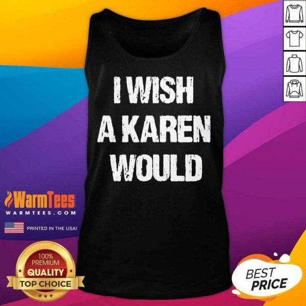 I Wish A Karen Would Tank Top