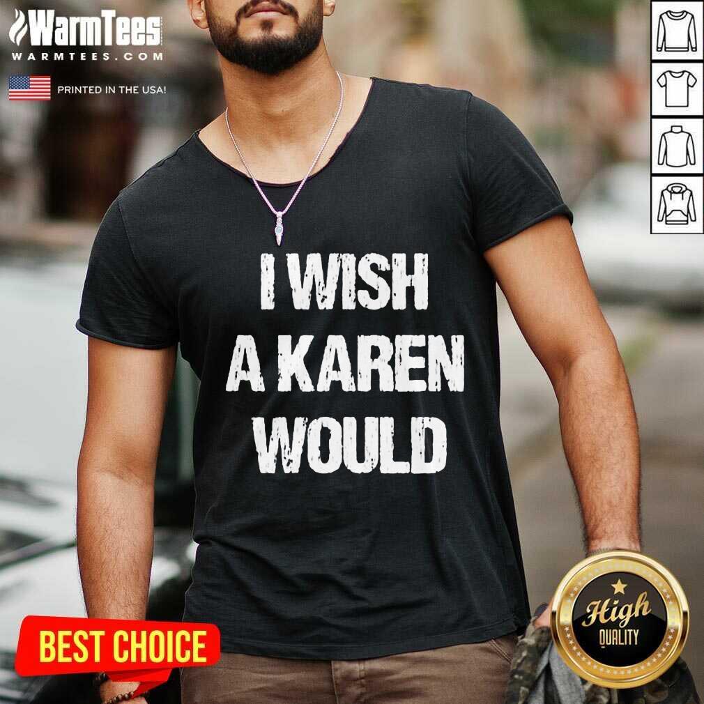 I Wish A Karen Would V-neck