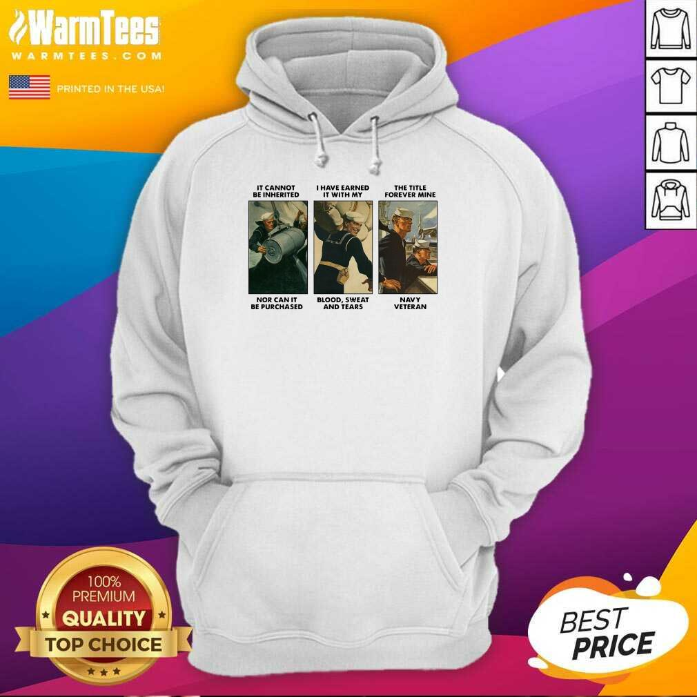 It Cannot Be Inherited I Have Earned It With My Navy Veteran Hoodie