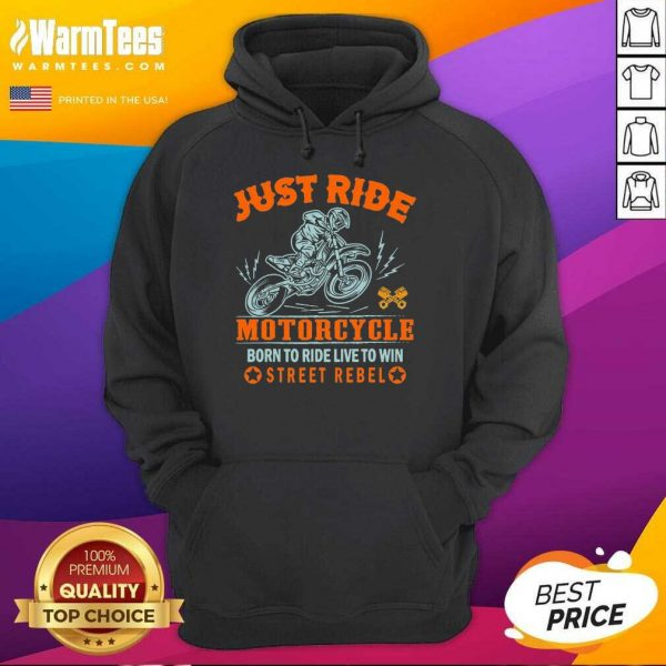 Just Ride Motorcycle Born To Ride Live To Win Street Rebel Hoodie