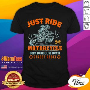 Just Ride Motorcycle Born To Ride Live To Win Street Rebel Shirt
