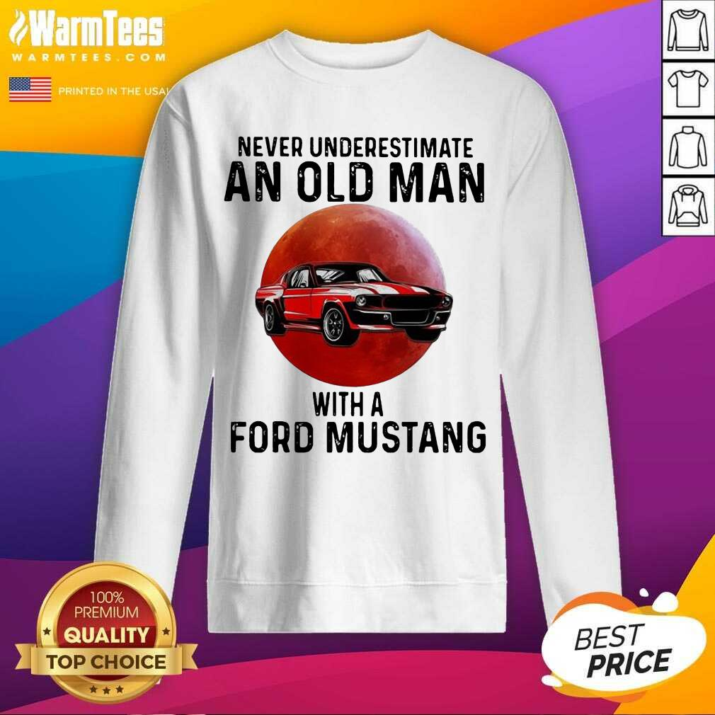 Never Underestimate An Old Man With A Ford Mustang The Moon SweatShirt