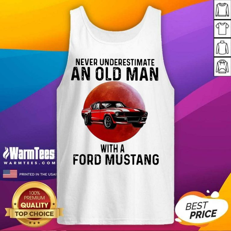 Never Underestimate An Old Man With A Ford Mustang The Moon Tank Top