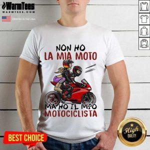 Non Ho La Mia Moto Ma Ho Il Mio Motociclista Bakker And Visser Shirt