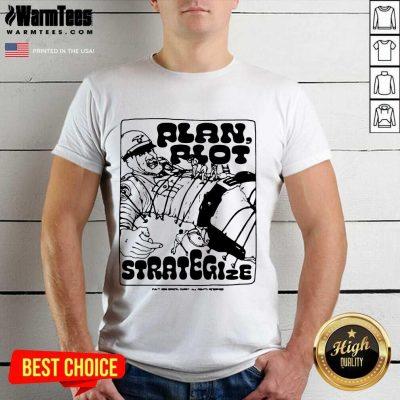 Plan Riot Strategize Shirt