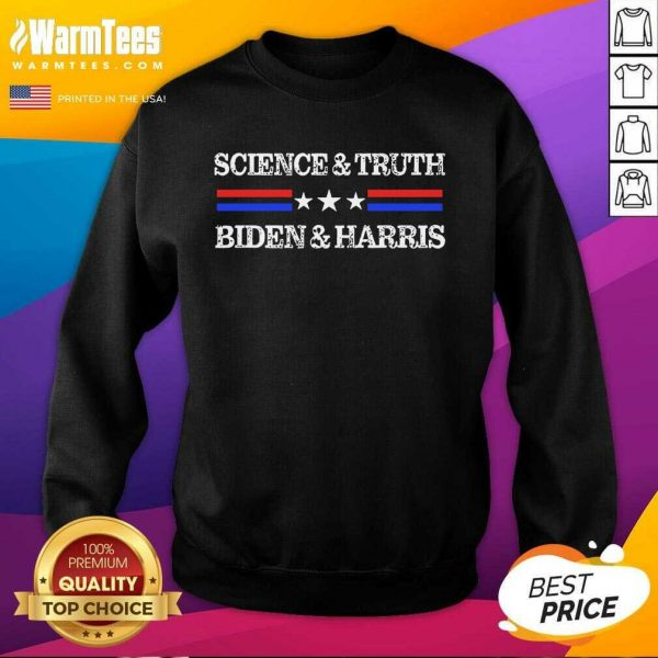 Science and Truth Biden and Harris Joe Biden Kamala Harris 2021 SweatShirt