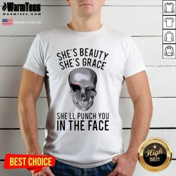 She's Beauty She's Grace Shell Punch You In The Face Gift Shirt