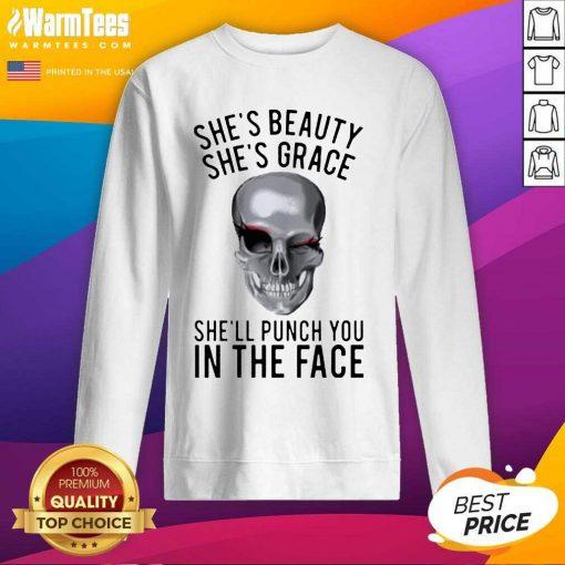 She's Beauty She's Grace Shell Punch You In The Face Gift SweatShirt